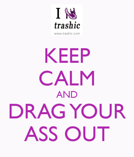 keep-calm-and-drag-your-ass-out